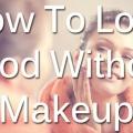 Cómo lucir bella sin maquillaje