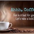 Está bebiendo el café es bueno para usted o malo para usted?